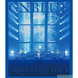 CNBLUE 2015 ARENA TOUR ~Be a Supernova@OSAKA-JO HALL 日版