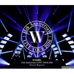 w-inds. 15th Anniversary LIVE TOUR 2016[Forever Memories]