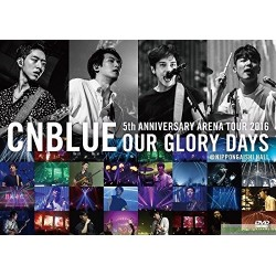 CNBLUE 5th ANNIVERSARY ARENA TOUR 2016 -Our Glory Days-@NIPPONGAISHI HALL DVD/Blu-ray