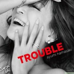 濱崎步 AYUMI HAMASAKI-TROUBLE